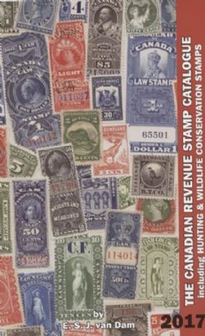 CANADA -  THE CANADIAN REVENUE STAMP CATALOGUE - 2017 EDITION