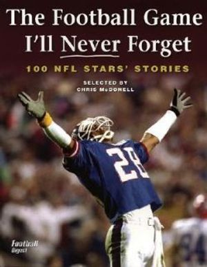 FOOTBALL GAME I'LL NEVER FORGET, THE -  100 NFL STARS' STORIES