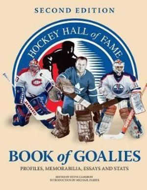 HOCKEY HALL OF FAME -  HOCKEY HALL OF FAME BOOK OF GOALIES: PROFILES, MEMORABILIA, ESSAYS AND STATS