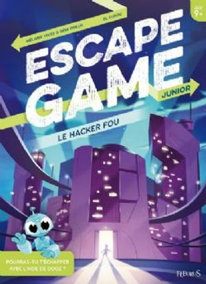 ESCAPE GAME -  LE HACKER FOU -  ESCAPE GAME JUNIOR
