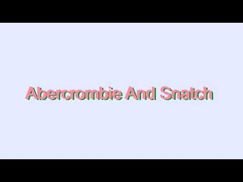How to Pronounce Abercrombie And Snatch