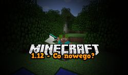 Minecraft 1.12 - Co nowego? [akt. 2]