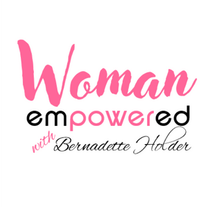 Listen to Women Empowered with Bernadette Holder - Episode 2