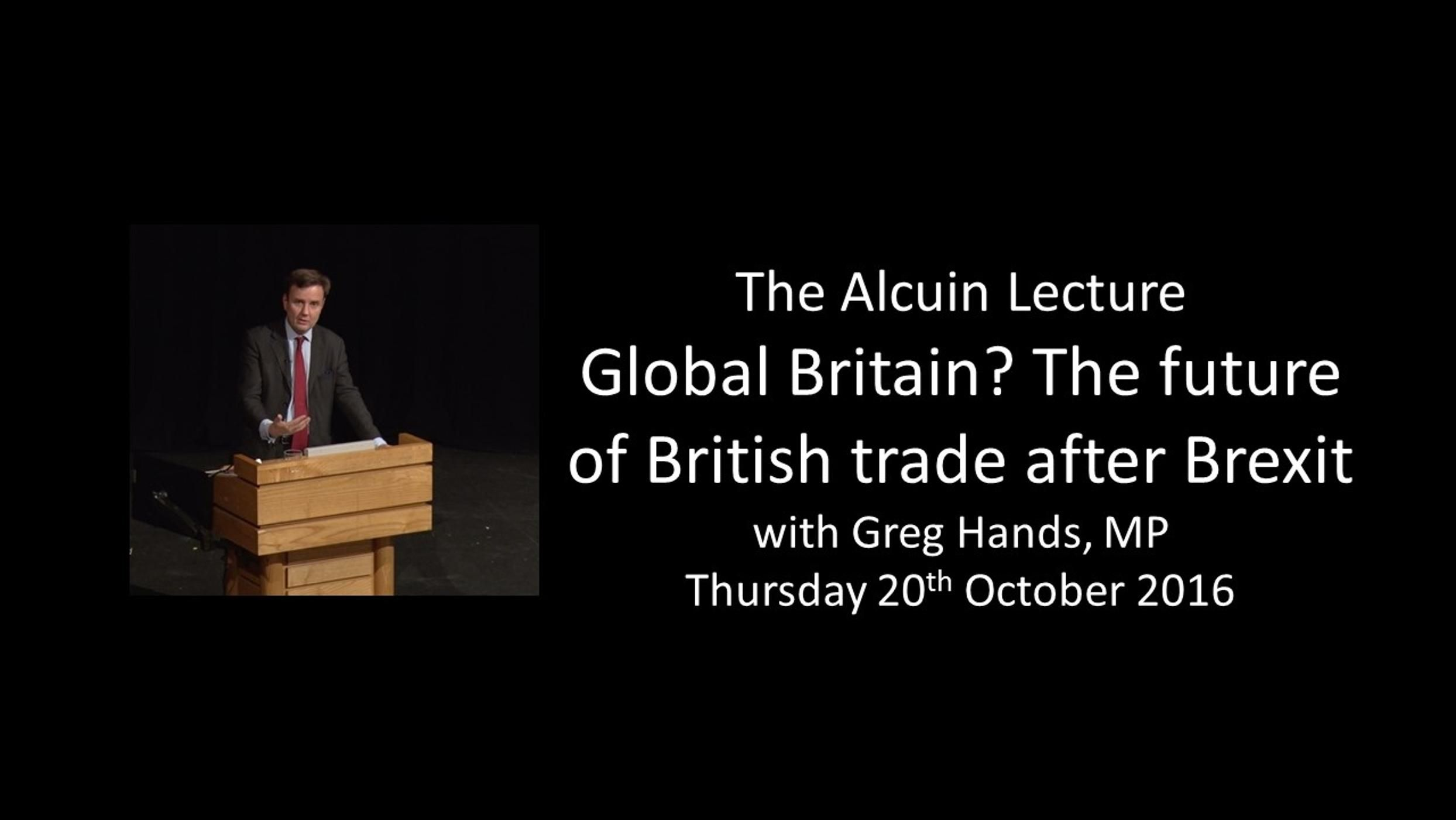 Alcuin Lecture 2016: Global Britain? The future of British trade after Brexit with Greg Hands, MP