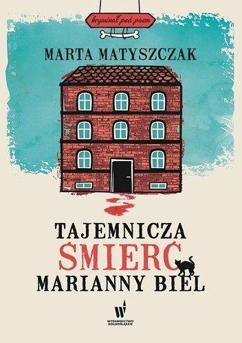 Tajemnicza śmierć Marianny Biel - Marta Matyszczak