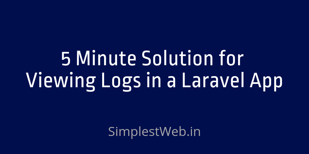 Image for post - 5 Minute Solution for Viewing Logs in a Laravel App