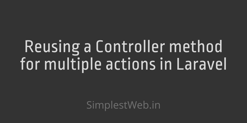Image for post - Reusing a Controller method for multiple actions in Laravel