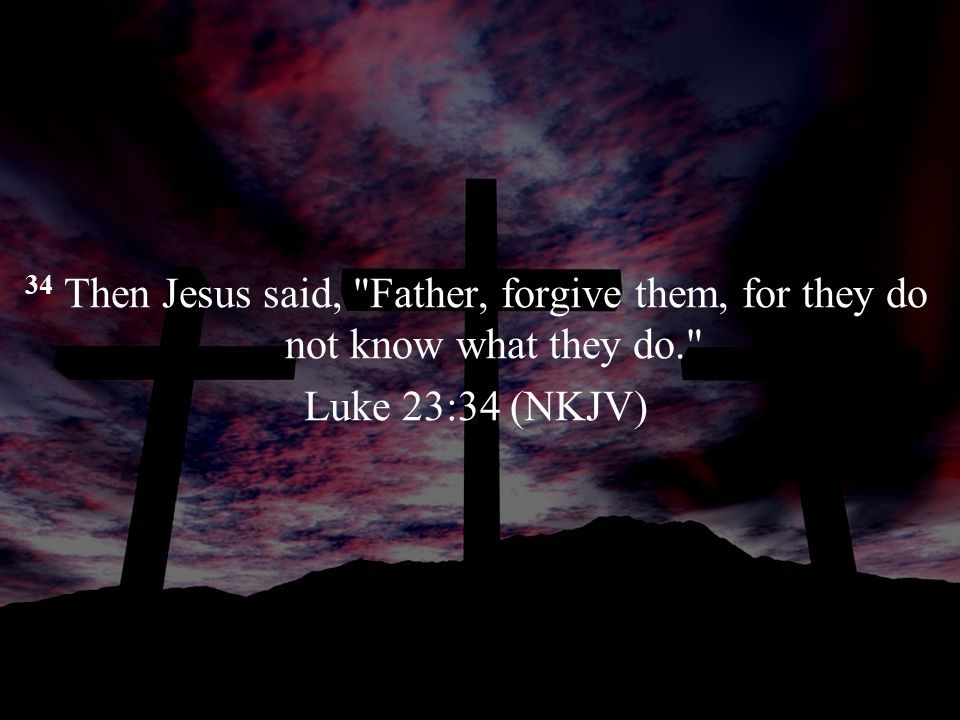 [Image: 34+Then+Jesus+said%2C+Father%2C+forgive+...KJV%29.jpg]