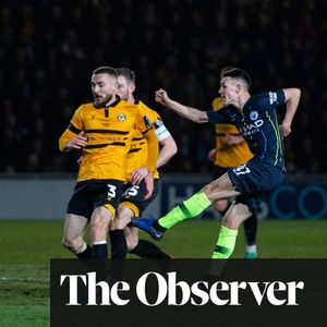 Sané and Foden send City through as dogged Newport are finally downed