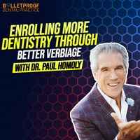 Listen to Enrolling More Dentistry Through Better Verbiage with Dr. Paul Homoly