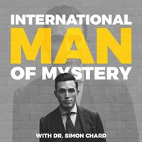 Listen to International Man of Mystery, Dr. Simon Chard