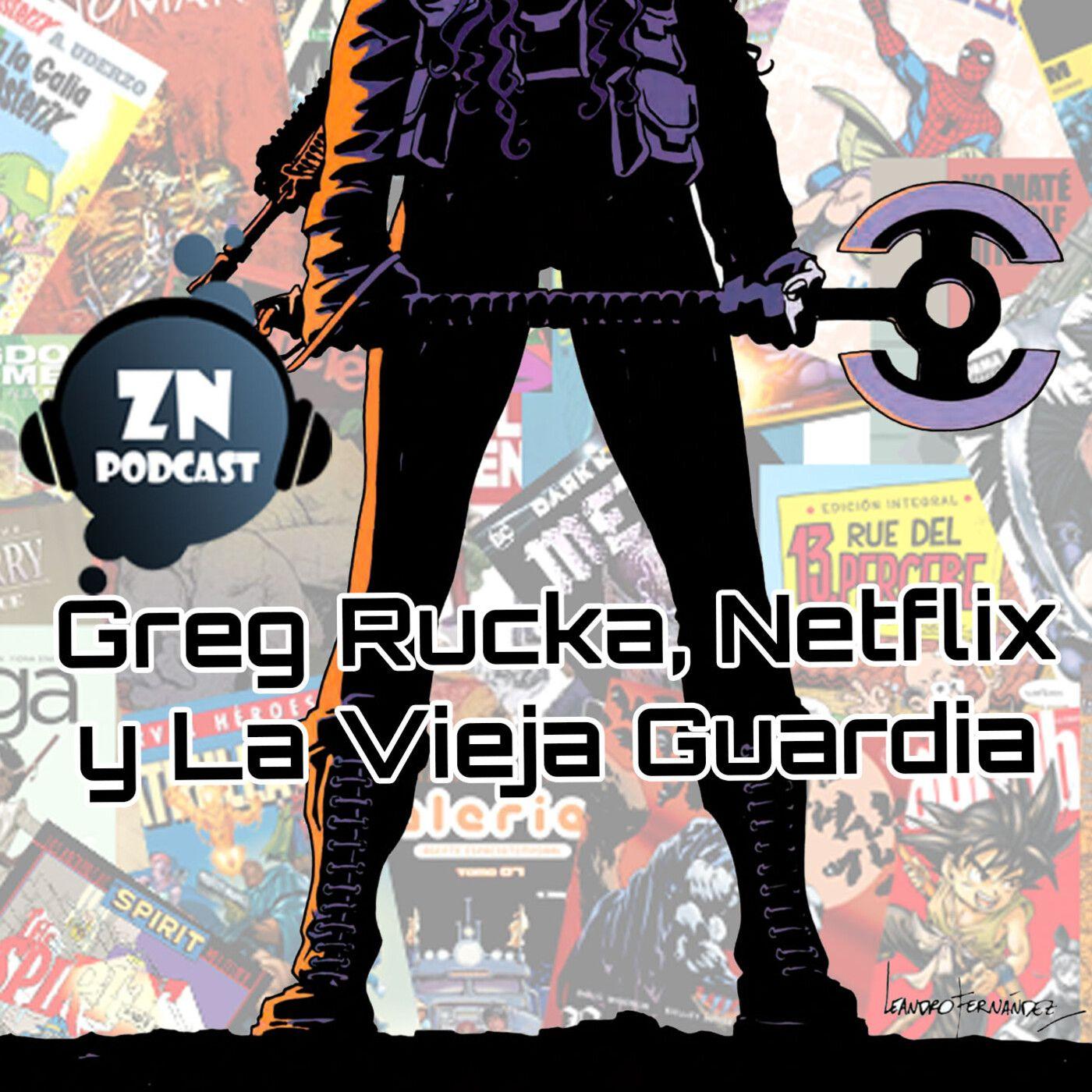ZNPodcast #86 - Greg Rucka, Netflix y La Vieja Guardia