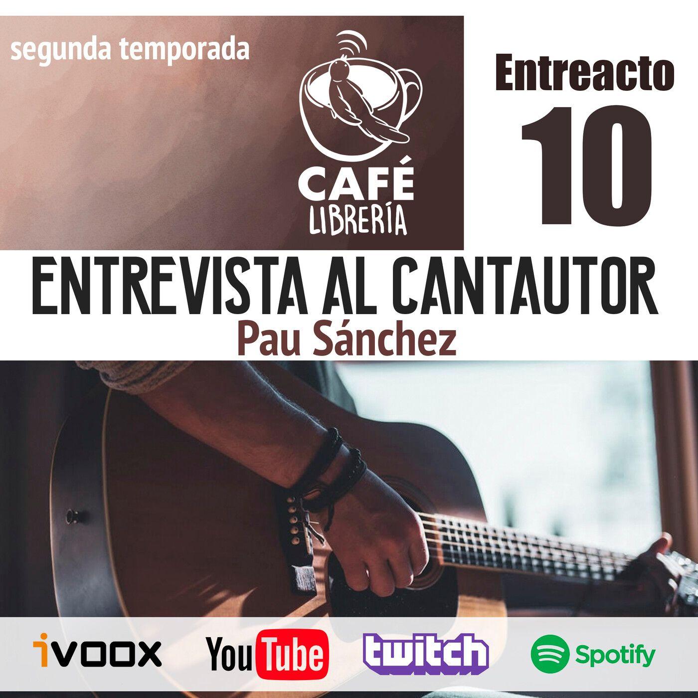 Temporada 2, Entreacto X - Entrevista al cantautor Pau Sánchez