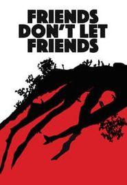 Friends Don't Let Friends (2017)