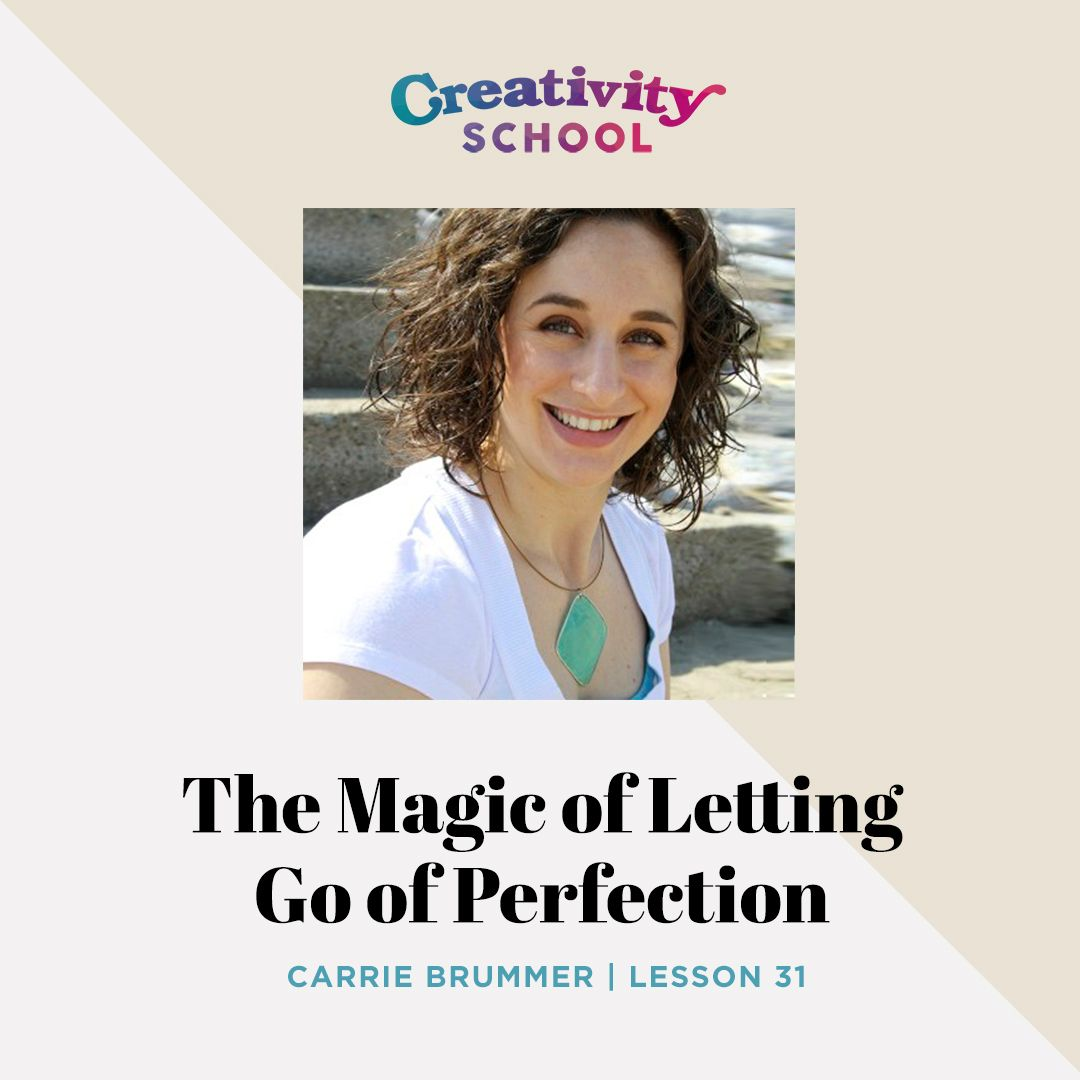 Rerelease - The Magic of Letting Go of Perfection with Carrie Brummer
