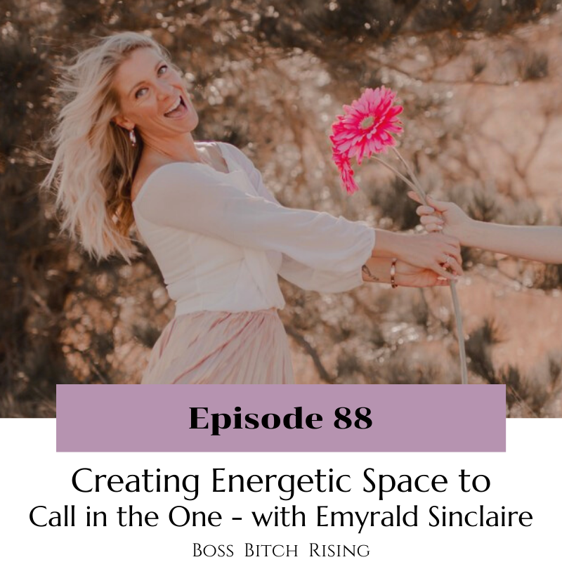 Ep. 88 - Creating Energetic Space to Call in The One