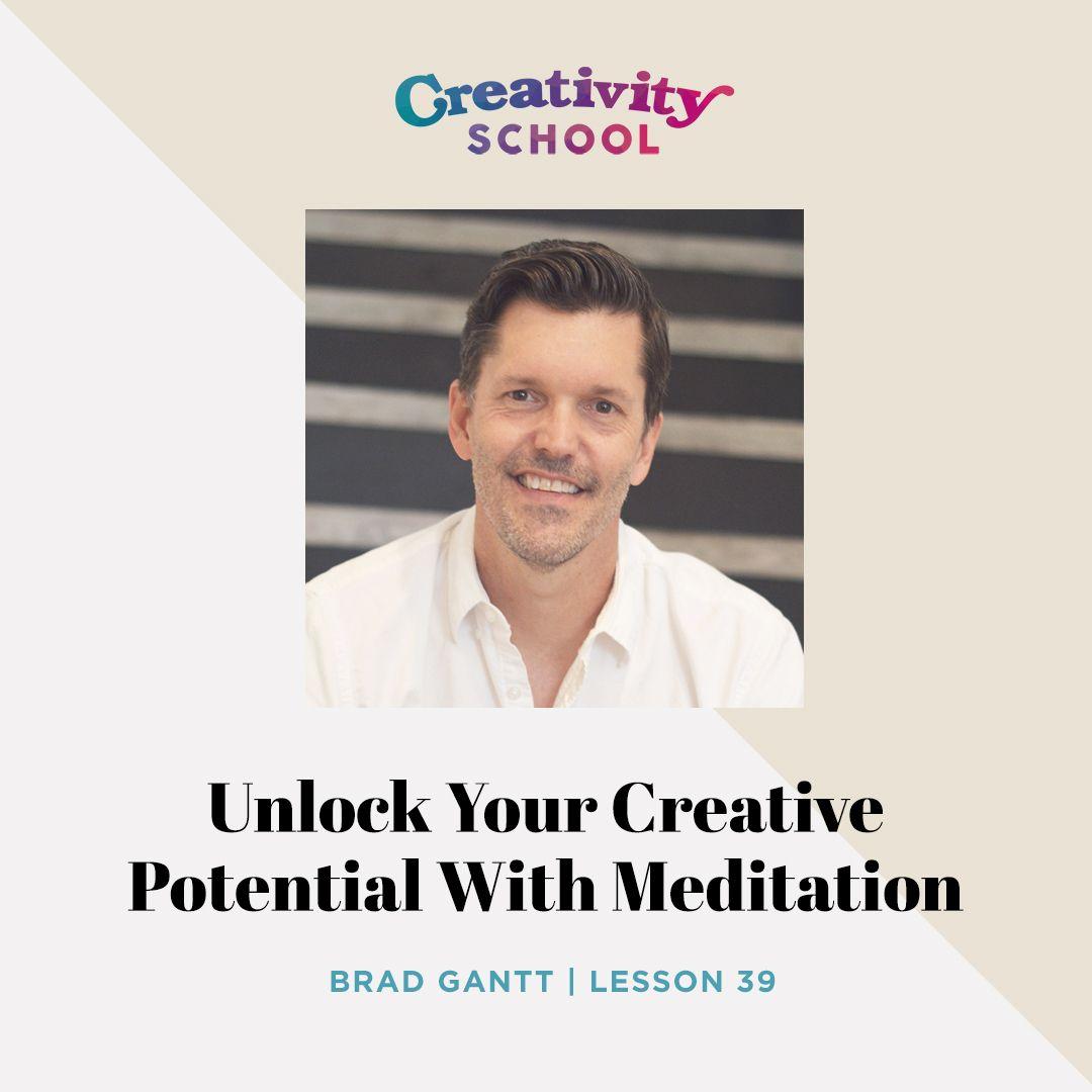 Lesson 39 - Unlock Your Creative Potential Through Meditation with Brad Gantt