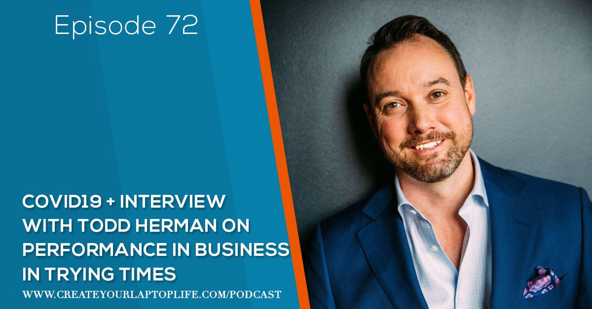 Episode 72: COVID19 + Interview With Todd Herman On Performance in Business in Trying Times
