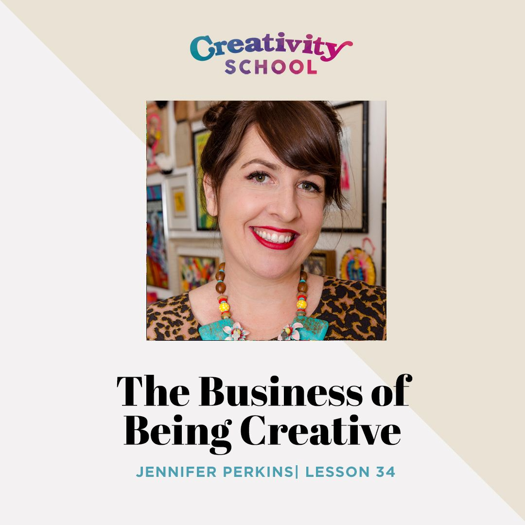 Lesson 34 - The Business of Being Creative with Jennifer Perkins