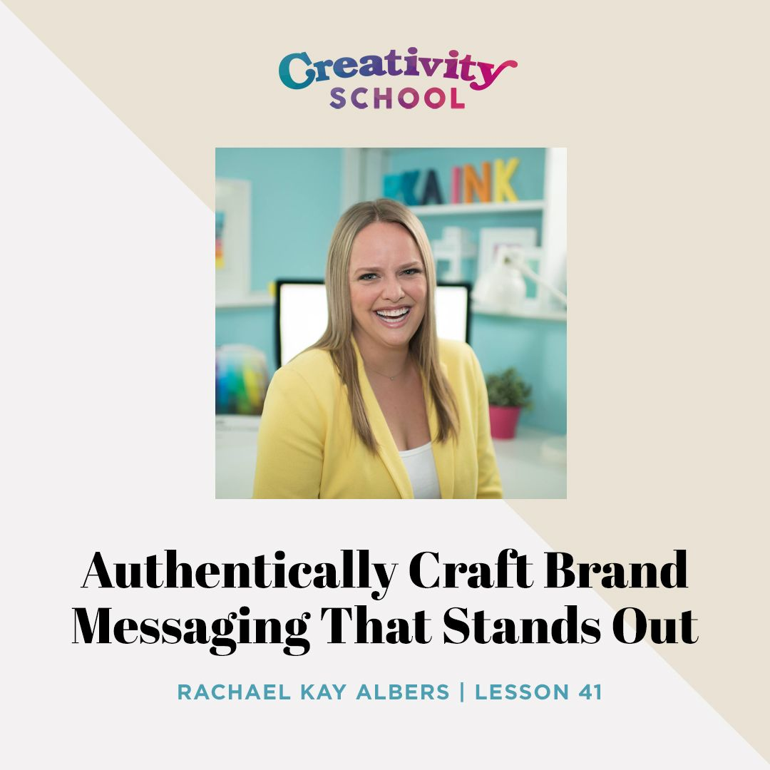 Lesson 41 - Authentically Craft Brand Messaging That Stands Out with Rachael Kay Albers