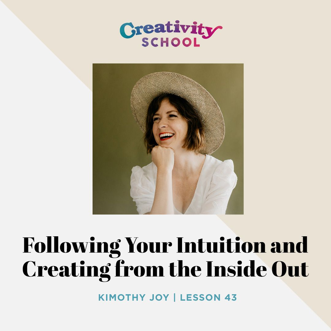 Lesson 43 - Following Your Intuition and Creating from the Inside Out with Kimothy Joy