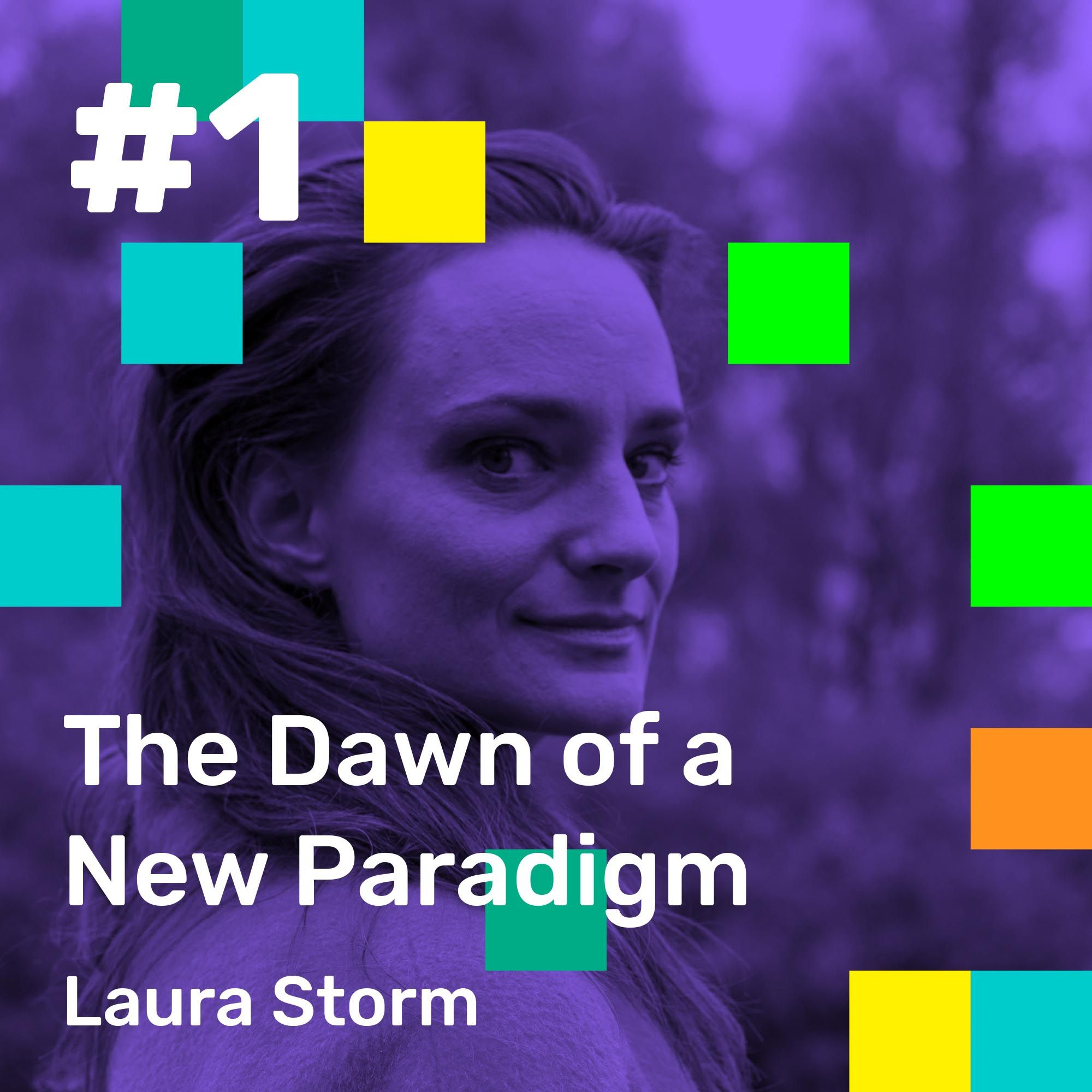 001: The Dawn of a New Paradigm, with Laura Storm