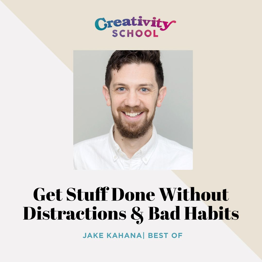 Best Of - Get Stuff Done Without Distractions and Bad Habits with Jake Kahana
