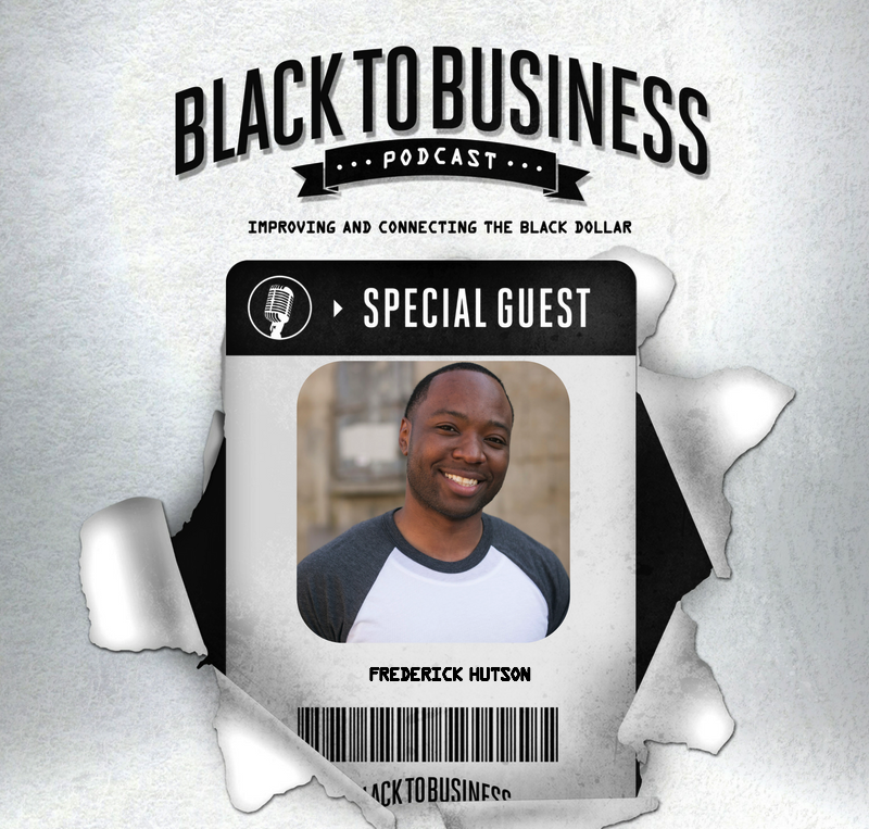 EP 35: Winning Against All Odds + Cultivating Black Male Entrepreneurs with Frederick Hutson of Pigeonly