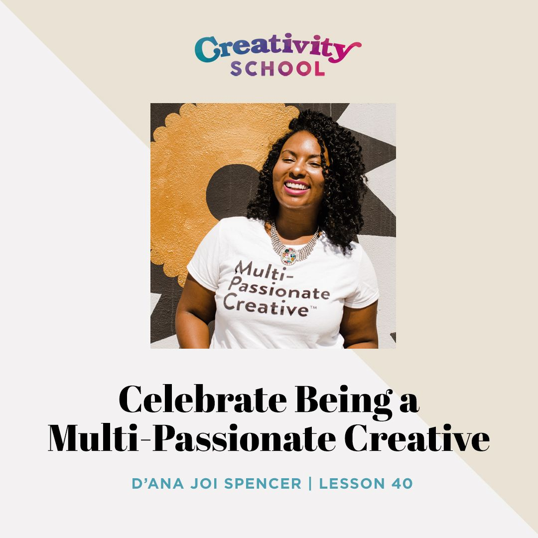 Lesson 40 - Celebrate Being a Multi-Passionate Creative with D'ana Joi Spencer
