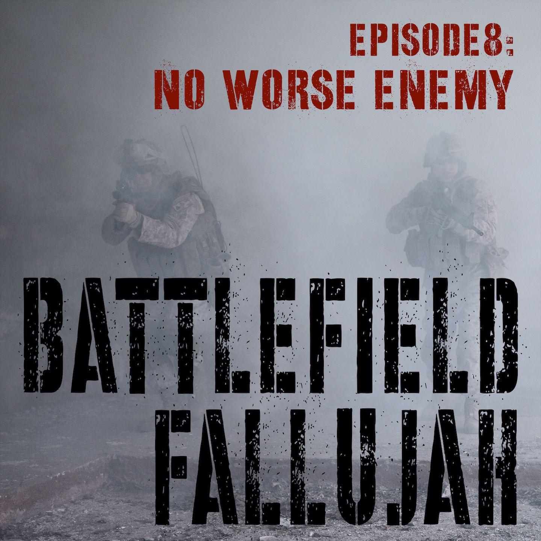 Battlefield Fallujah - Ep 8. No Worse Enemy (November 11, 2004)