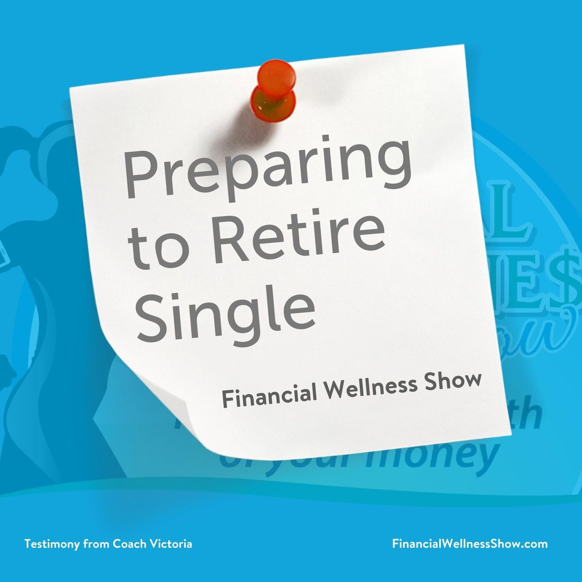 What it's Like to Prepare for Retirement as a Single - FWS025
