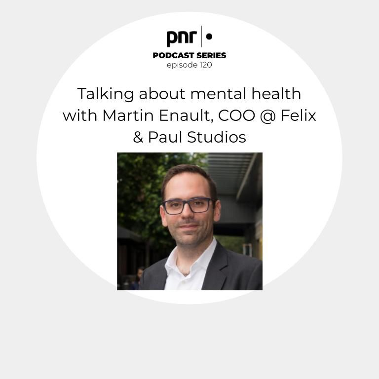 Talking about mental health with Martin Enault, COO @ Felix & Paul Studios