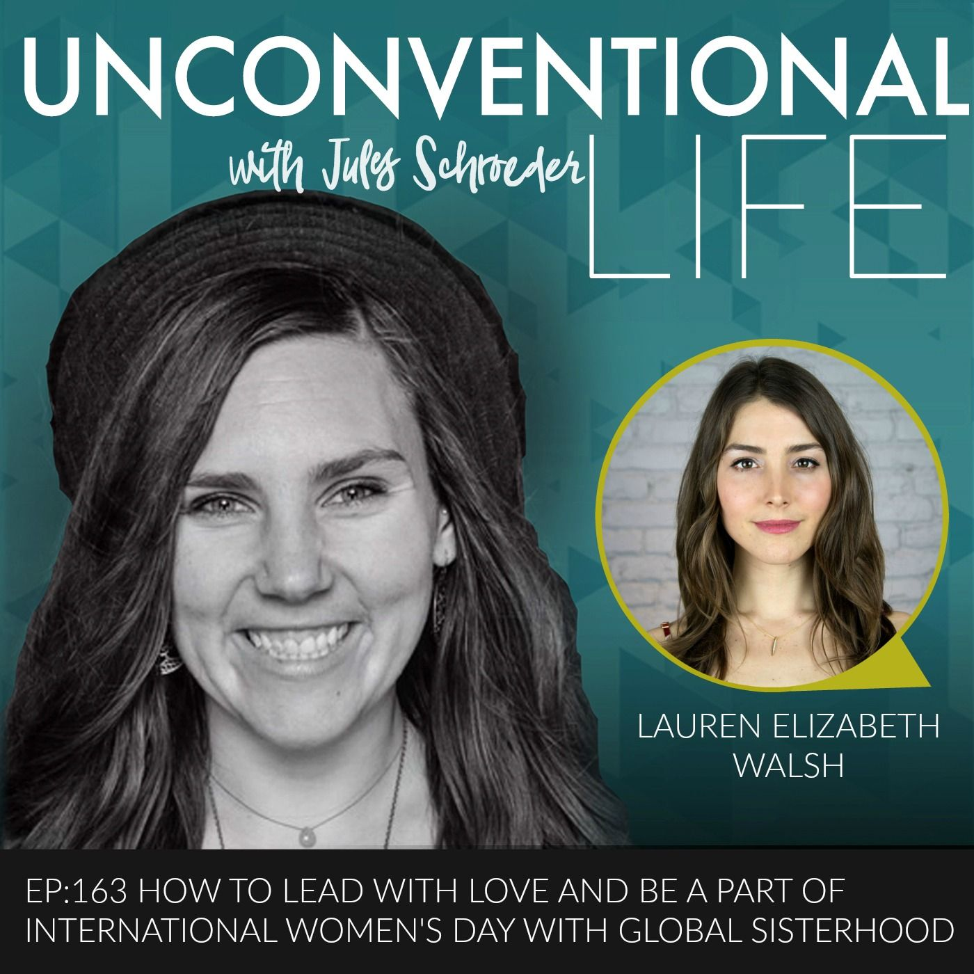 EP:163 How to Lead with Love and Be a Part of International Women's Day with Global Sisterhood