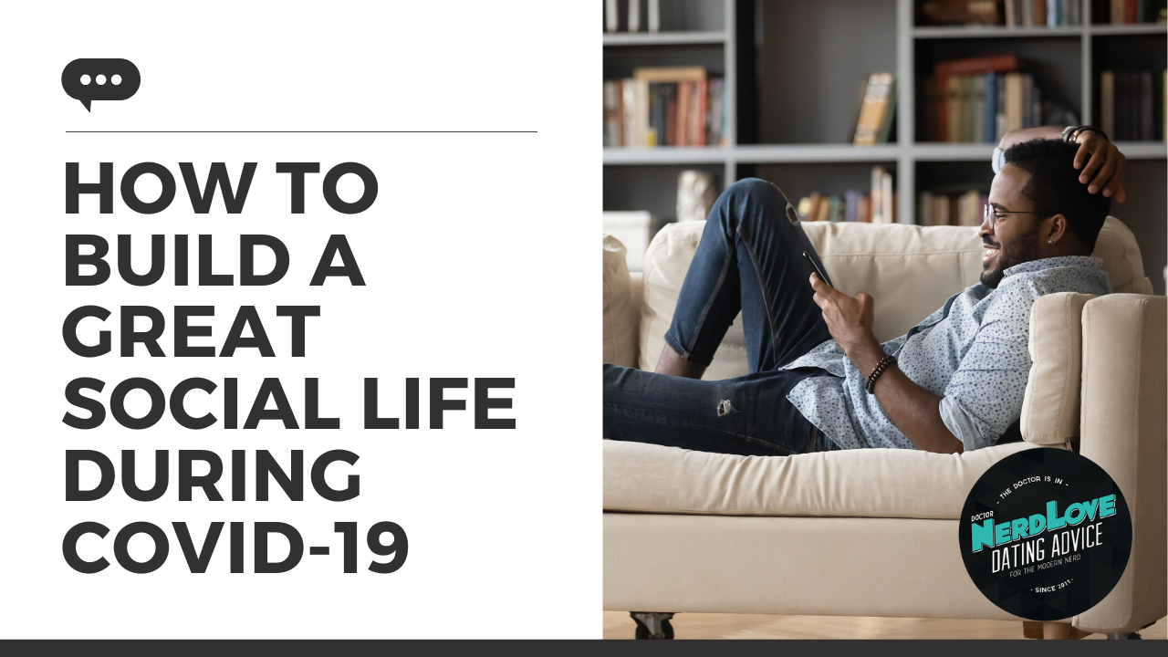 #137 — How To Have A Great Social Life During COVID-19