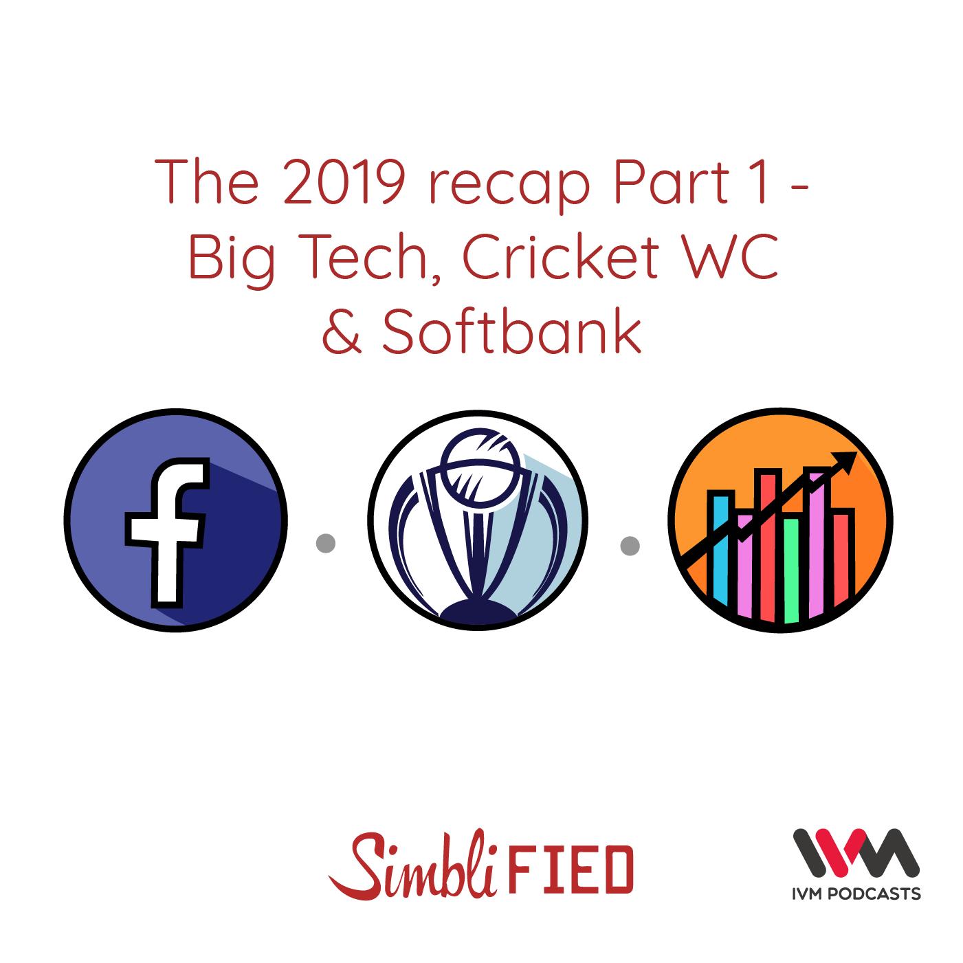 Ep. 161: The 2019 recap Part 1 - Big Tech, Cricket WC & Softbank