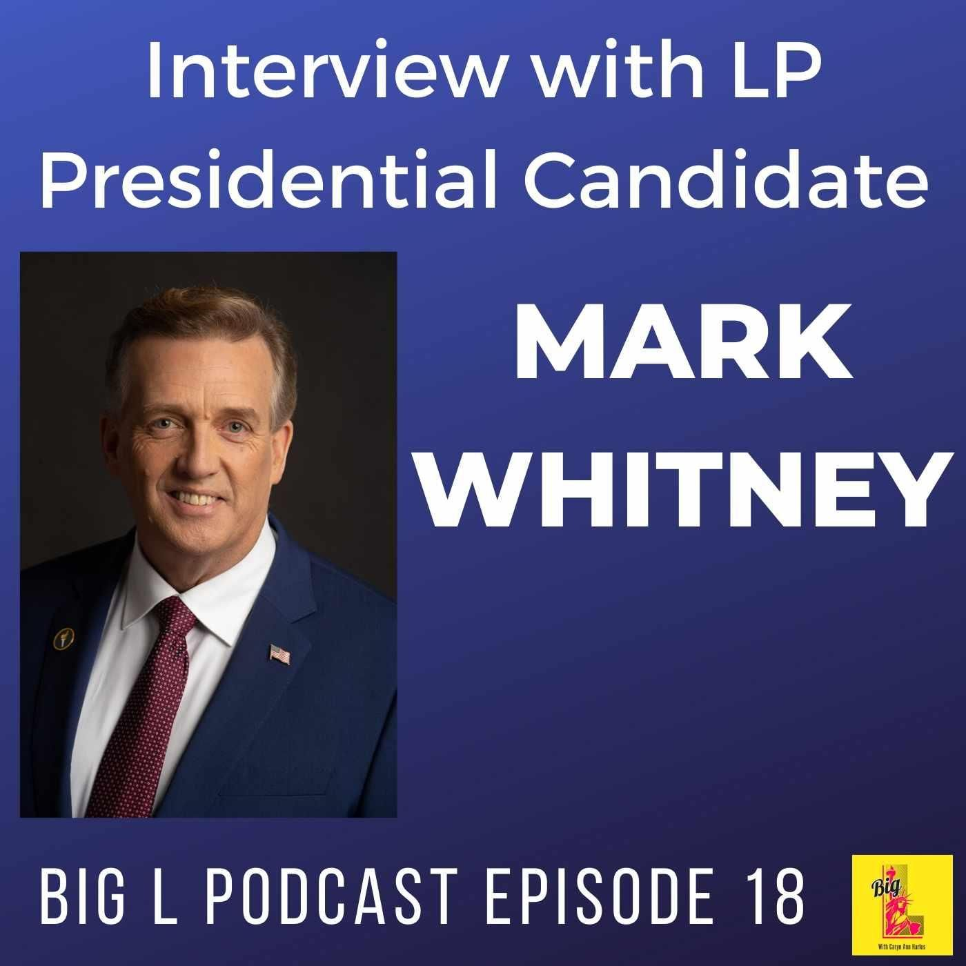 Interview with LP Presidential Candidate Mark Whitney - BL018