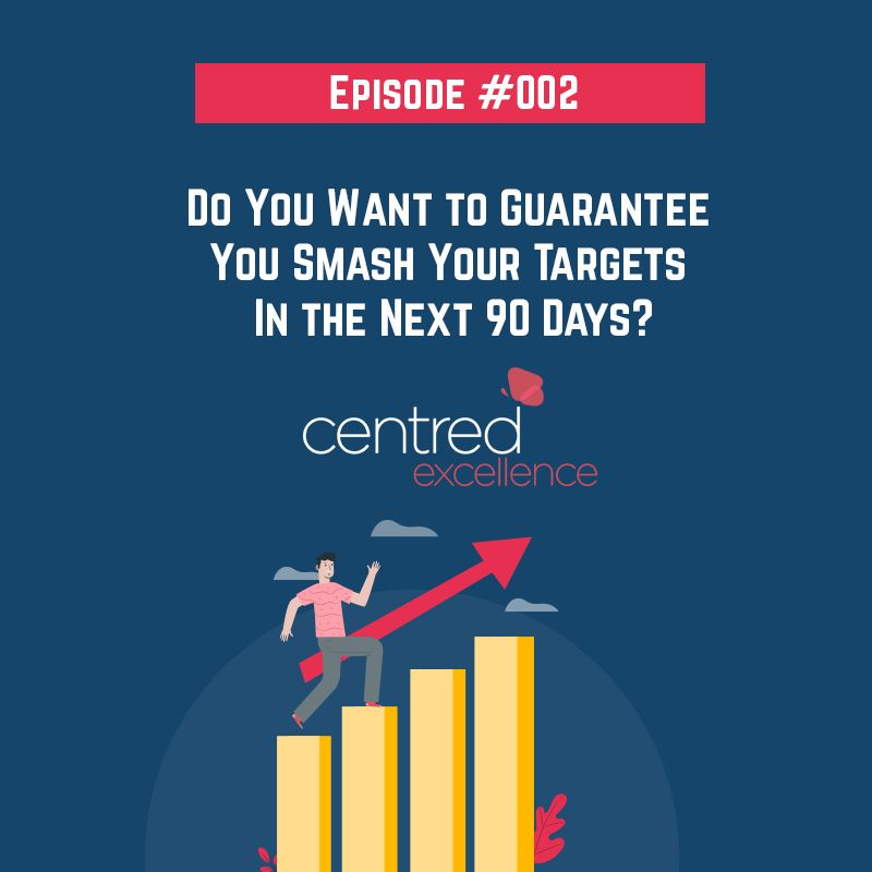 Episode 002: The 5 Hacks to Guarantee You Smash Your Targets in the Next 90 Days?