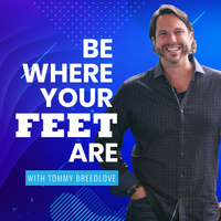 Listen to Be Where Your Feet Are with Tommy Breedlove