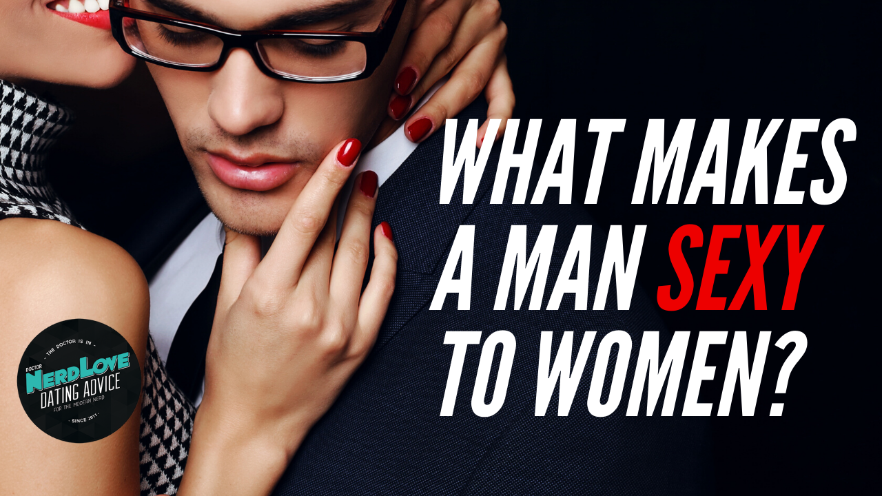 #133 - What Makes a Man Sexy To Women?