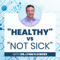 "Listen to ""Healthy"" vs ""Not Sick"" with Dr. Lynn Flowers - Part 2"