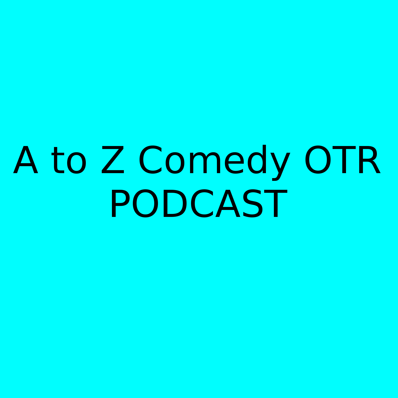 A to Z Comedy OTR Podcast Show #72
