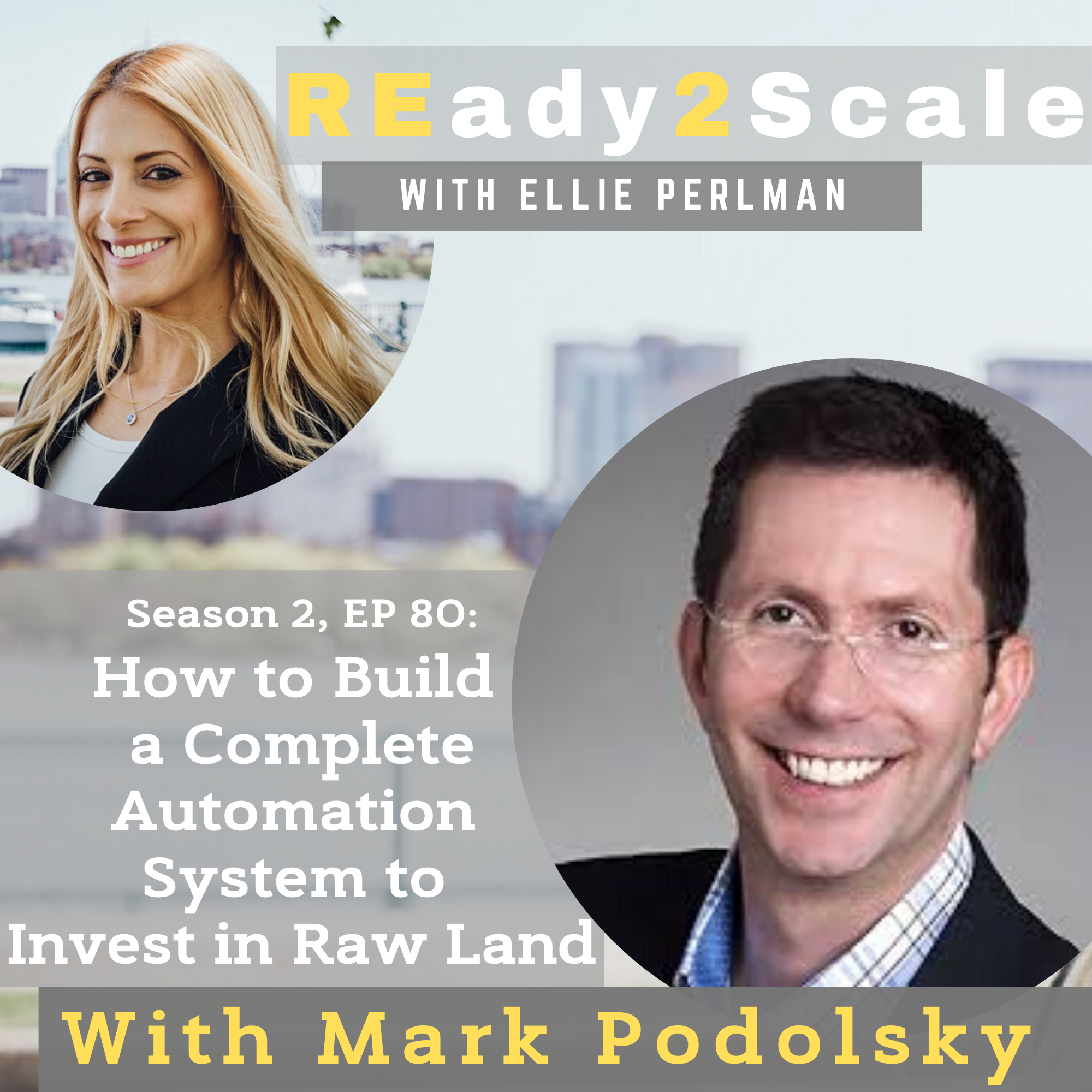 S2 EP 80: How to Build a Complete Automation System to Invest in Raw Land with Mark Podolsky