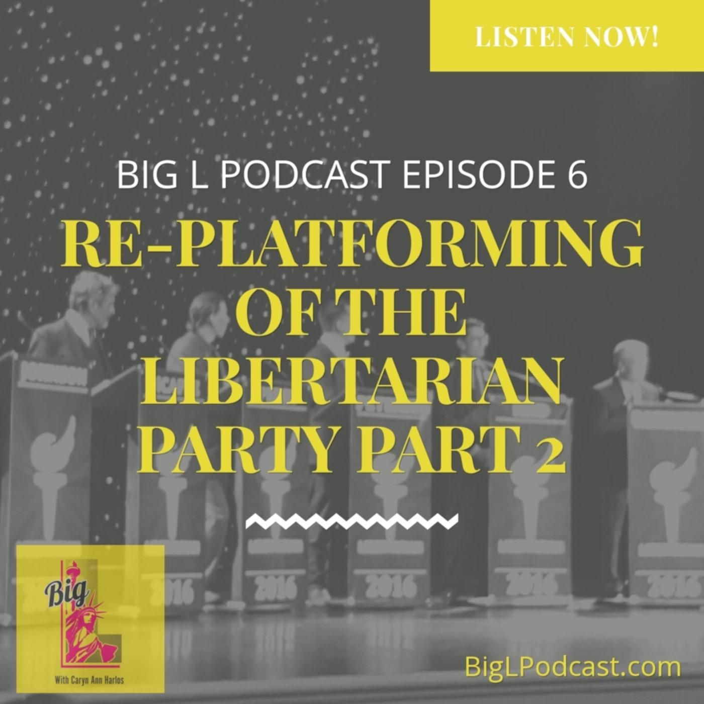 Re-Platforming of the Libertarian Party Part 2 - BL006