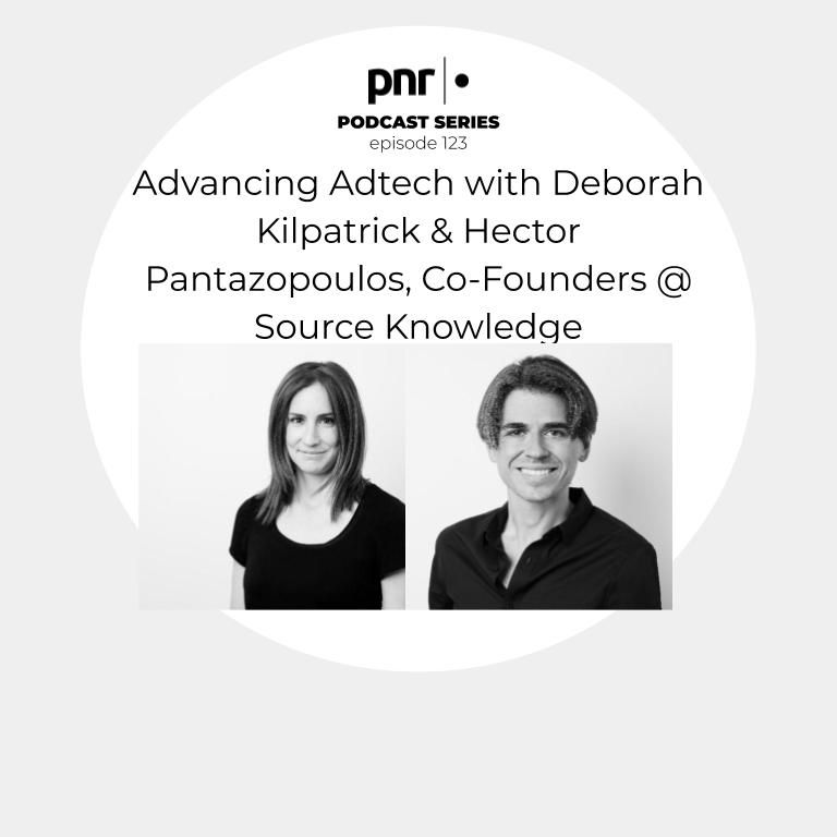 Advancing Adtech with Deborah Kilpatrick & Hector Pantazopoulos, Co-Founders @ Source Knowledge