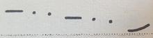 A horizontal succession of: dash, dot, dot, dash, dot, dot, upward curve. All symbols get progressively lower.