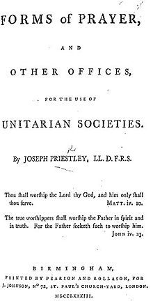 """Page reads """"Forms of Prayer, and Other Offices, for the use of Unitarian Societies. By Joseph Priestley, LL.D., F.R.S. Thou shall worship the Lord thy God, and him only shall thou serve. Matt.iv.10 The true worshippers shall worship the Father in spirit and in truth. For the Father seekth such to worship him. John iv.23. Birmingham, Printed by Pearson and Rollason, For J. Johnson, No. 72, St. Paul's Church-Yard, London. MDCCLXXXIII."""""""