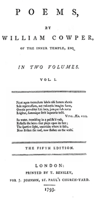 """Title page reads """"Poems, by William cowper, of the Inner Temple, Esq. In Two Volumes. Vol. I...The Fifth Edition. London: Printed by T. Bensley, For J. Johnson, St. Paul's Church-Yard. 1793."""""""