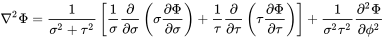 \nabla ^{2}\Phi ={\frac  {1}{\sigma ^{{2}}+\tau ^{{2}}}}\left[{\frac  {1}{\sigma }}{\frac  {\partial }{\partial \sigma }}\left(\sigma {\frac  {\partial \Phi }{\partial \sigma }}\right)+{\frac  {1}{\tau }}{\frac  {\partial }{\partial \tau }}\left(\tau {\frac  {\partial \Phi }{\partial \tau }}\right)\right]+{\frac  {1}{\sigma ^{2}\tau ^{2}}}{\frac  {\partial ^{2}\Phi }{\partial \phi ^{2}}}