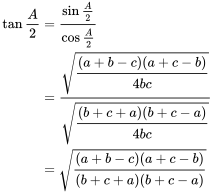 {\begin{aligned}\tan {\frac {A}{2}}&={\frac {\sin {\frac {A}{2}}}{\cos {\frac {A}{2}}}}\\&={\frac {\sqrt {\cfrac {(a+b-c)(a+c-b)}{4bc}}}{\sqrt {\cfrac {(b+c+a)(b+c-a)}{4bc}}}}\\&={\sqrt {\frac {(a+b-c)(a+c-b)}{(b+c+a)(b+c-a)}}}\end{aligned}}