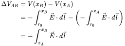 {\displaystyle {\begin{aligned}\Delta V_{AB}&=V(x_{B})-V(x_{A})\\&=-\int _{r_{0}}^{x_{B}}{\vec {E}}\cdot d{\vec {l}}-\left(-\int _{r_{0}}^{x_{A}}{\vec {E}}\cdot d{\vec {l}}\right)\\&=-\int _{x_{A}}^{x_{B}}{\vec {E}}\cdot d{\vec {l}}\end{aligned}}}